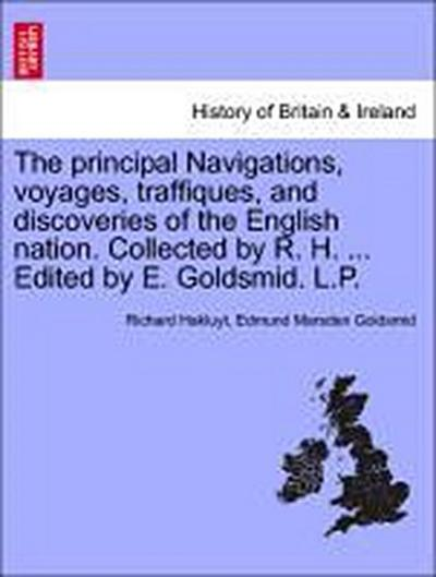 The principal Navigations, voyages, traffiques, and discoveries of the English nation. Collected by R. H. ... Edited by E. Goldsmid. L.P. Vol XII.