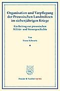 Organisation und Verpflegung der Preussischen Landmilizen im siebenjährigen Kriege.