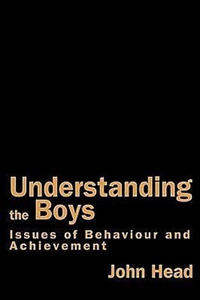 Understanding the Boys: Issues of Behaviour and Underachievement