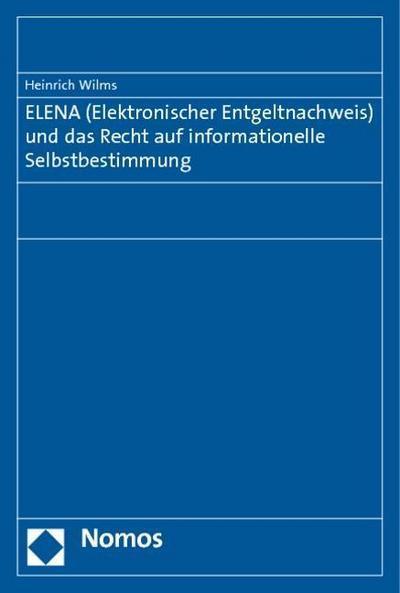 ELENA (Elektronischer Entgeltnachweis) und das Recht auf informationelle Selbstbestimmung