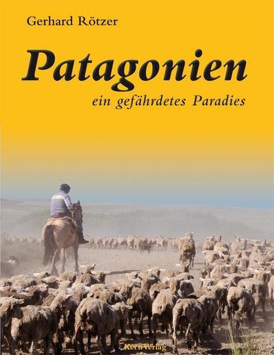 Patagonien - ein gefährdetes Paradies