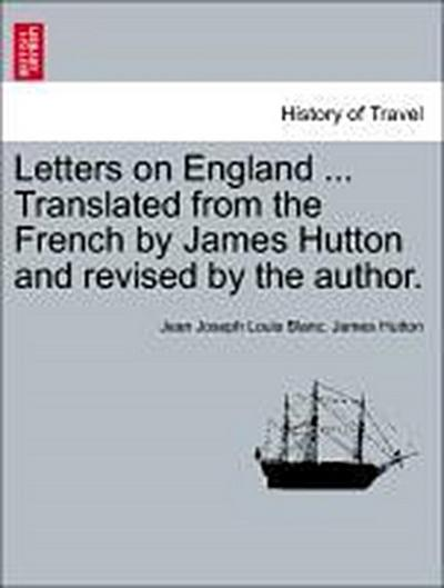 Letters on England ... Translated from the French by James Hutton and revised by the author. Vol. I.