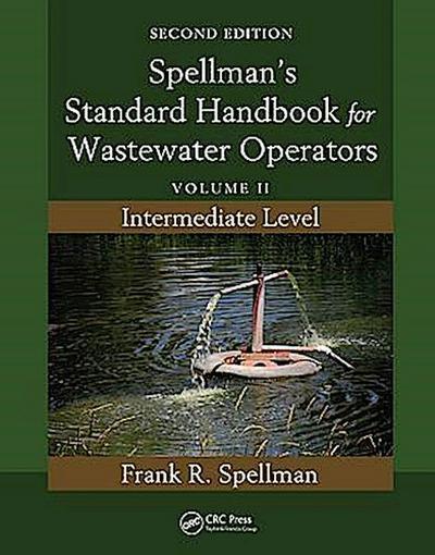 Spellman's Standard Handbook for Wastewater Operators: Intermediate Level: 2
