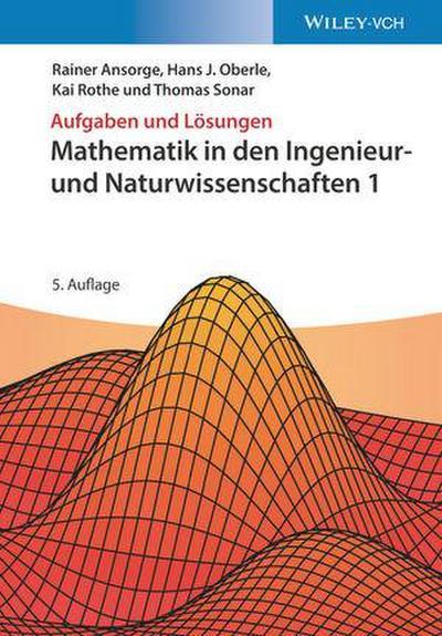 Aufgaben und Lösungen zu Mathematik in den Ingenieur- und Naturwissenschaften 1