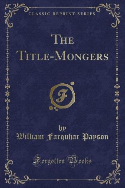 The Title-Mongers (Classic Reprint)