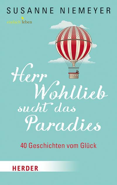 Herr Wohllieb sucht das Paradies; 40 Geschichten vom Glück; Deutsch