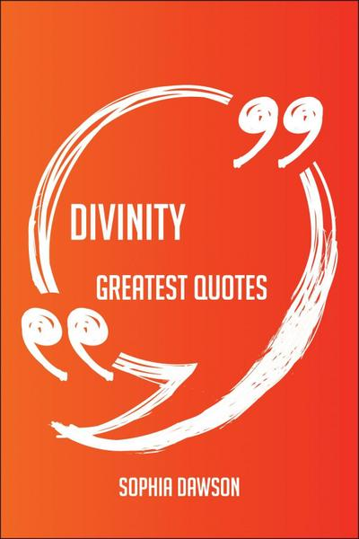 Divinity Greatest Quotes - Quick, Short, Medium Or Long Quotes. Find The Perfect Divinity Quotations For All Occasions - Spicing Up Letters, Speeches, And Everyday Conversations.