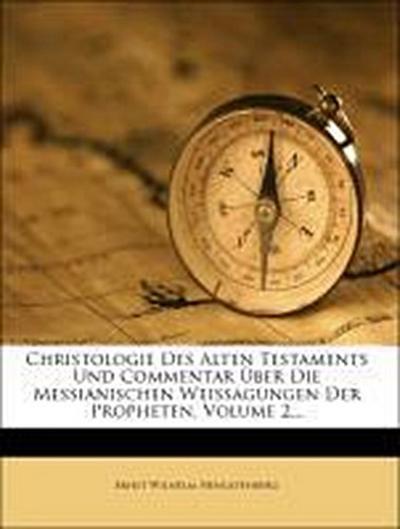 Christologie Des Alten Testaments Und Commentar Über Die Messianischen Weissagungen Der Propheten, Volume 2...