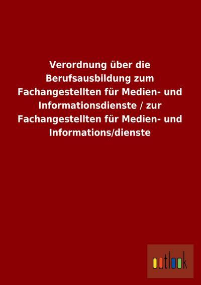 Verordnung über die Berufsausbildung zum Fachangestellten für Medien- und Informationsdienste / zur Fachangestellten für Medien- und Informations/dienste