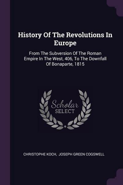 History of the Revolutions in Europe: From the Subversion of the Roman Empire in the West, 406, to the Downfall of Bonaparte, 1815