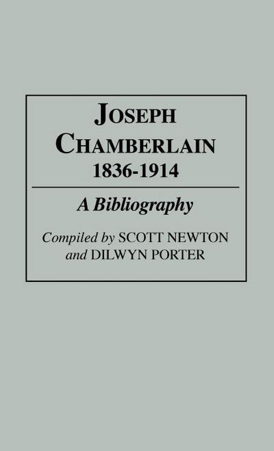 Joseph Chamberlain, 1836-1914: A Bibliography