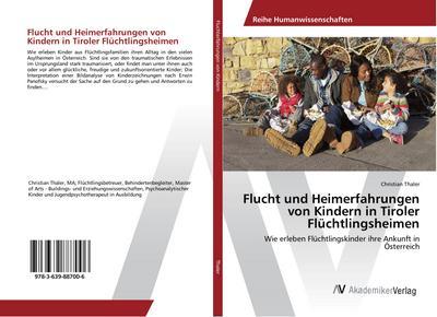 Flucht und Heimerfahrungen von Kindern in Tiroler Flüchtlingsheimen