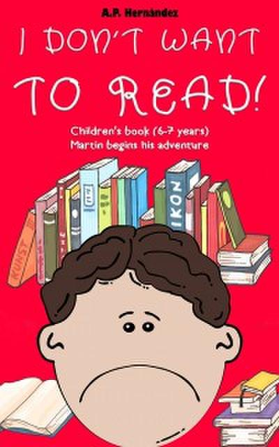 I Don't Want to Read! : Children's Book (6-7 Years). Martin Begins His Adventure