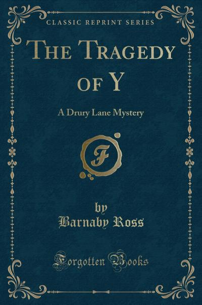 The Tragedy of y: A Drury Lane Mystery (Classic Reprint)