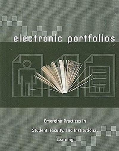 Electronic Portfolios: Emerging Practices in Student, Faculty, and Institutional Learning
