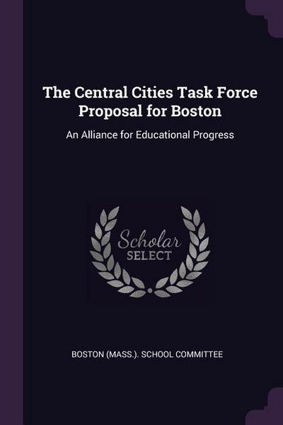 The Central Cities Task Force Proposal for Boston: An Alliance for Educational Progress