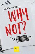 Why not?: Inspirationen für ein Leben ohne We ...