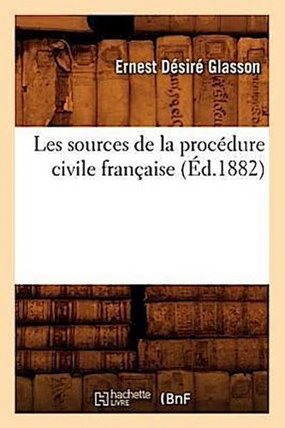 Les Sources de la Procédure Civile Française (Éd.1882)