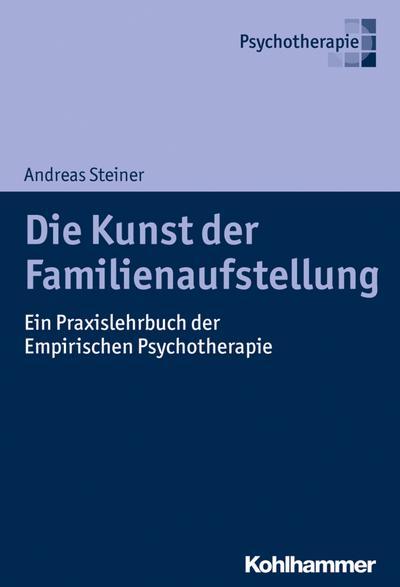 Die Kunst der Familienaufstellung: Ein Praxislehrbuch der Empirischen Psychotherapie