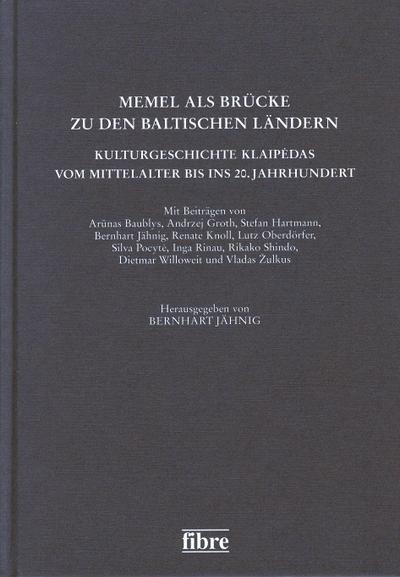 Memel als Brücke zu den baltischen Ländern: Kulturgeschichte Klaipedas vom Mittelalter bis ins 20. Jahrhundert