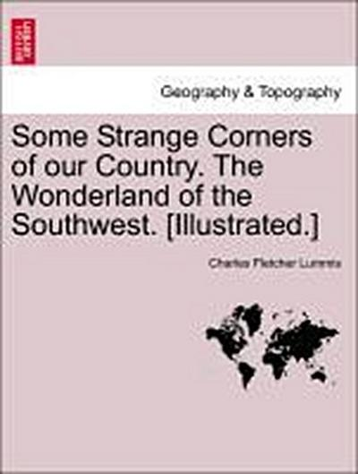 Some Strange Corners of our Country. The Wonderland of the Southwest. [Illustrated.]