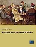 Deutsche Burschenlieder in Bildern
