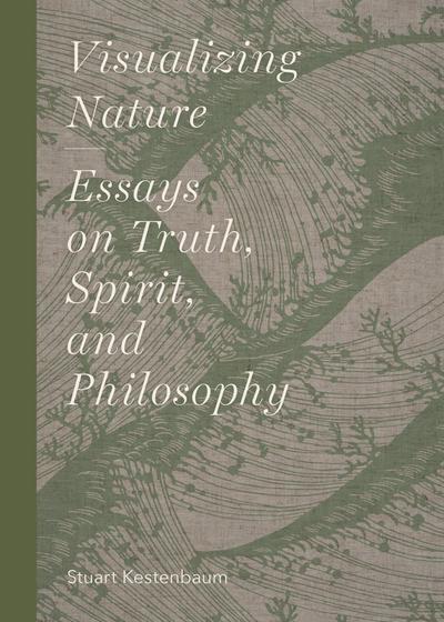 Visualizing Nature: Essays on Truth, Spririt, and Philosophy