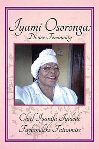 Iyami Osoronga: Divine Femininity