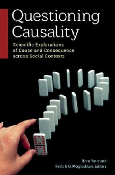 Questioning Causality: Scientific Explorations of Cause and Consequence Across Social Contexts