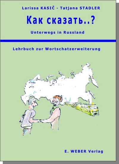 Unterwegs in Russland - Kak skasat'..?: Lehrbuch zur Wortschatzerweiterung