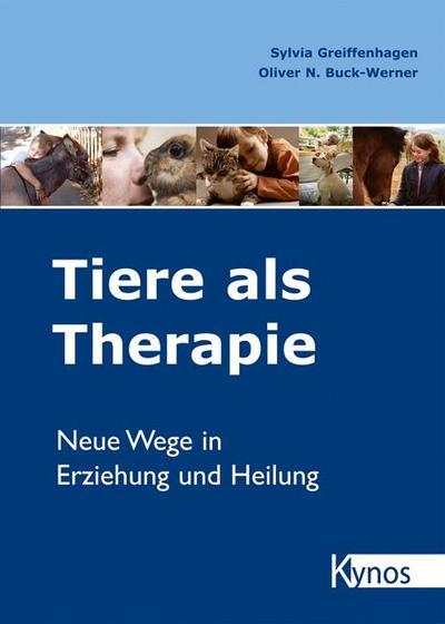 Tiere als Therapie. Neue Wege in Erziehung und Heilung.