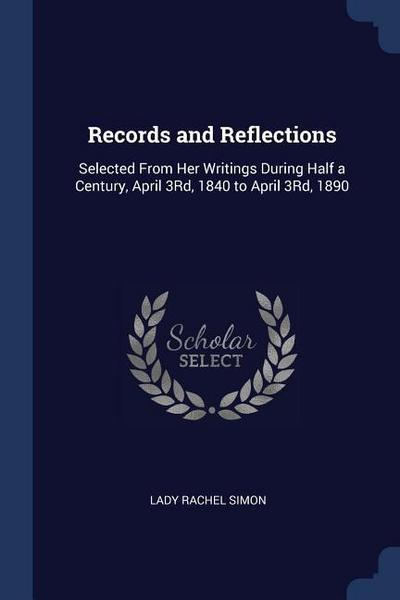 Records and Reflections: Selected from Her Writings During Half a Century, April 3rd, 1840 to April 3rd, 1890