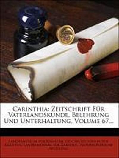 Carinthia: Zeitschrift Für Vaterlandskunde, Belehrung Und Unterhaltung, Siebenundsechzigster Jahrgang