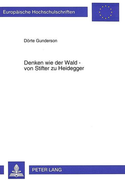 Denken wie der Wald - von Stifter zu Heidegger