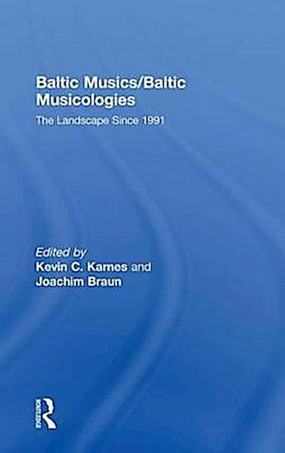 Baltic Musics/Baltic Musicologies: The Landscape Since 1991