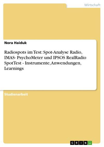 Radiospots im Test: Spot-Analyse Radio, IMAS- PsychoMeter und IPSOS RealRadio SpotTest - Instrumente, Anwendungen, Learnings