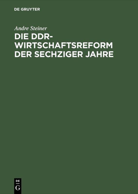 Die DDR-Wirtschaftsreform der sechziger Jahre ~ Andre Steine ... 9783050033174
