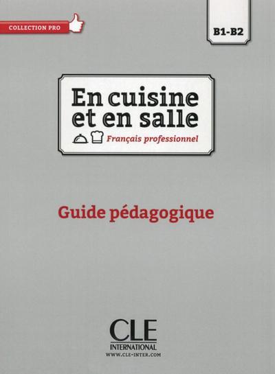 En cuisine et en salle. Français professionnel. Guide pédagogique