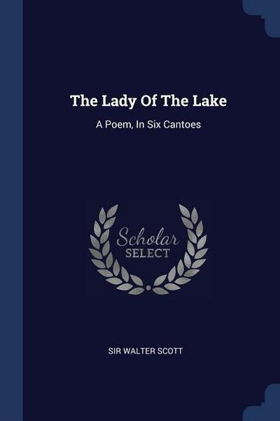 The Lady of the Lake: A Poem, in Six Cantoes
