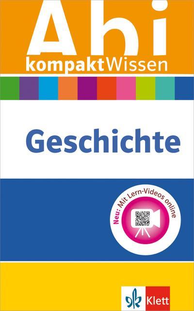 Klett Abi kompaktWissen Geschichte: für Oberstufe und Abitur, mit Lern-Videos online