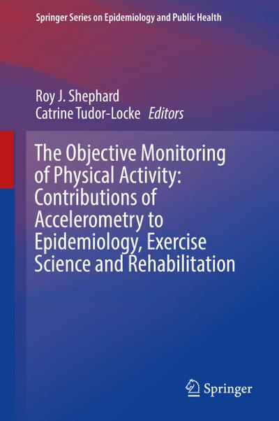 The objective monitoring of physical activity: Contributions of accelerometry to epidemiology, exercise science and rehabilitation