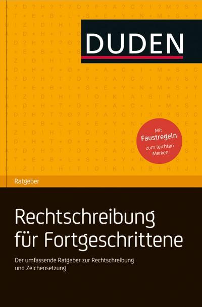Duden Ratgeber - Deutsche Rechtschreibung für Fortgeschrittene