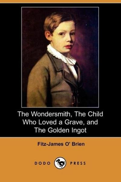 The Wondersmith, the Child Who Loved a Grave, and the Golden Ingot (Dodo Press)