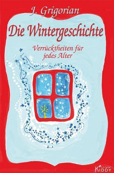 Die Wintergeschichte: Verrücktheiten für jedes Alter (R.G. Fischer Kiddy)