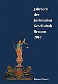 Jahrbuch der Juristischen Gesellschaft Bremen 2010 - Juristische Gesellschaft Bremen e. V.