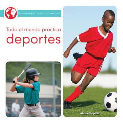 Todo El Mundo Practica Deportes: Everyone Plays Sports