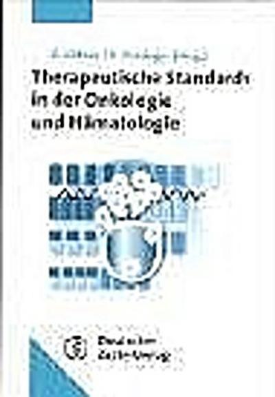 Therapeutische Standards in der Onkologie und Hämatologie : mit 25 Tabellen