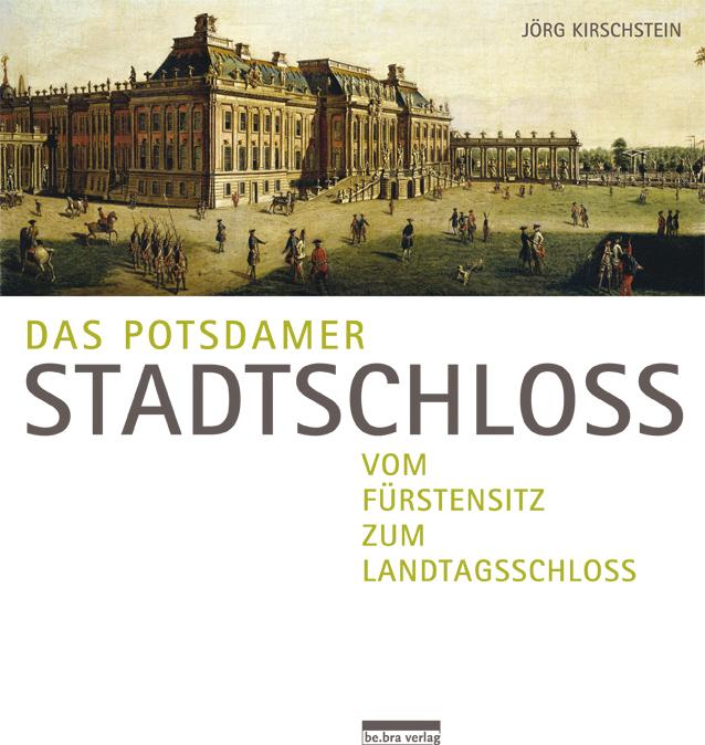 Das Potsdamer Stadtschloss Jörg Kirschstein