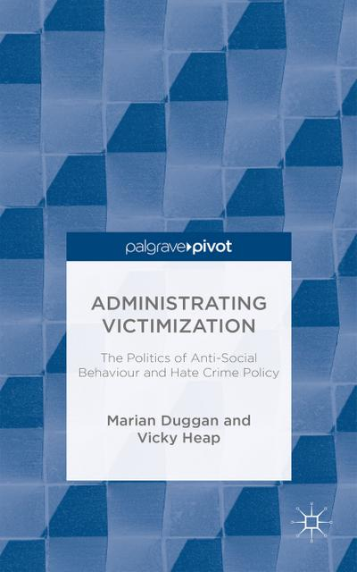 Administrating Victimization: The Politics of Anti-Social Behaviour and Hate Crime Policy (Palgrave Hate Studies) - Palgrave Pivot - Gebundene Ausgabe, Englisch, M. Duggan, V. Heap, ,