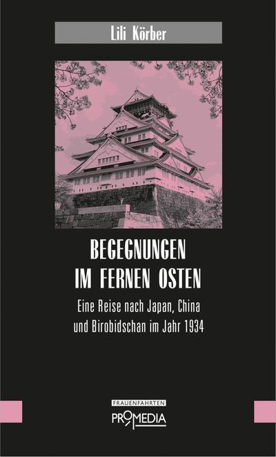 Begegnungen im Fernen Osten: Eine Reise nach Japan, China und Birobidschan im Jahr 1934 (Edition Frauenfahrten)